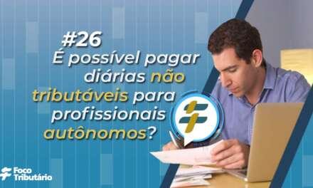 #26: É possível pagar diárias não tributáveis para profissionais autônomos?