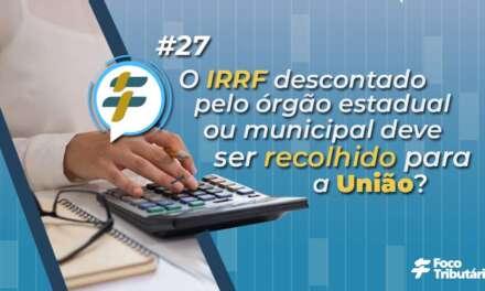 #27: O IRRF descontado pelo órgão estadual ou municipal deve ser recolhido para a União?