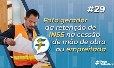 #29: Fato gerador da retenção de INSS na cessão de mão de obra ou empreitada