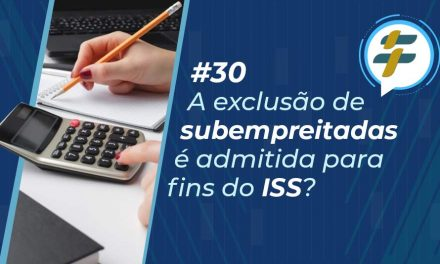 #30: Exclusão das subempreitadas da base de cálculo do ISS