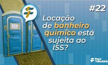 #22: Locação de banheiro quimico está sujeita ao ISS?