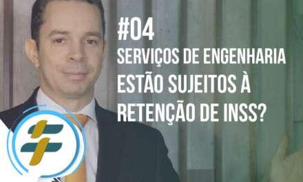 #04: Serviços de engenharia estão sujeitos à retenção de INSS?