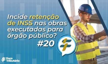 #20: Incide retenção de INSS nas obras executadas para órgão público?