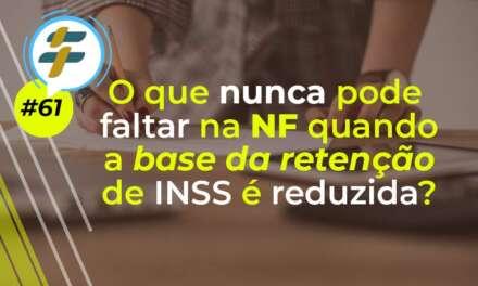 #61: O que nunca pode faltar na NF quando a base de cálculo de retenção do INSS é reduzida?