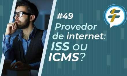 #49: Provedor de internet: ISS ou ICMS?