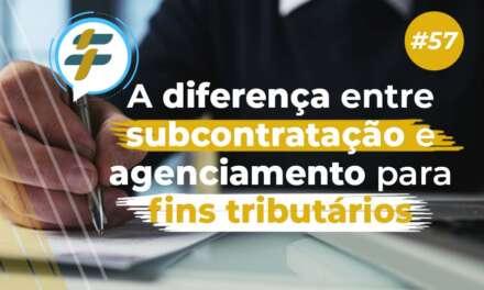 #57: A diferença entre subcontratação e agenciamento para fins tributários
