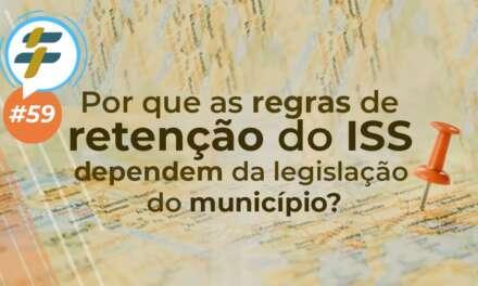 #59: Por que as regras de retenção do ISS dependem da legislação do município?