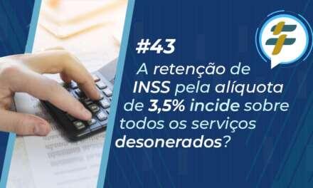 #43: A retenção de INSS pela alíquota de 3,5% incide sobre todos os serviços desonerados?