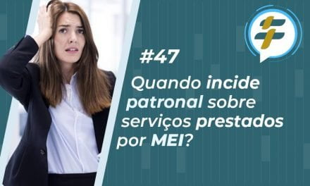#47: Quando incide patronal sobre serviços prestados por MEI?
