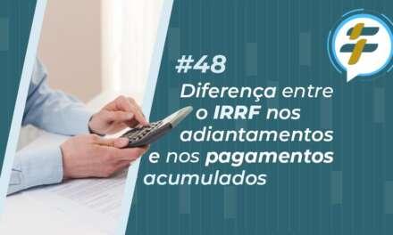 #48: Diferença entre o IRRF nos adiantamentos e nos pagamentos acumulados