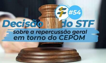 #54: Decisão do STF sobre a repercussão geral em torno do CEPOM