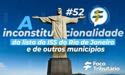#52: A inconstitucionalidade da lista do ISS do Rio de Janeiro e de outros municípios