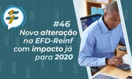 #46: Nova alteração na EFD-Reinf com impacto já para 2020