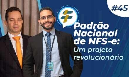 #45 – Padrão Nacional de NFS-e: um projeto revolucionário