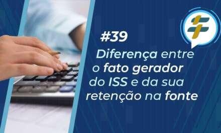 #39: Diferença entre o fato gerador do ISS e da sua retenção na fonte