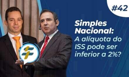 #42: Simples Nacional: A alíquota do ISS pode ser inferior a 2%?