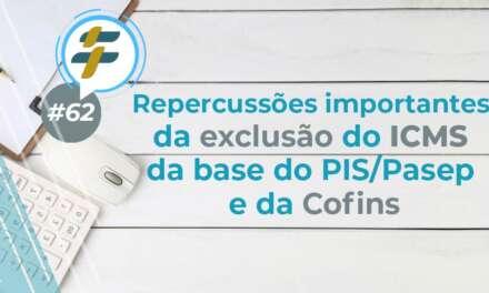 #62: Repercussões importantes da exclusão do ICMS da base de cálculo do PIS e da Cofins