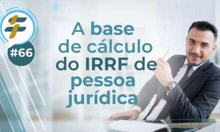 #66: A base de cálculo do IRRF pessoa jurídica