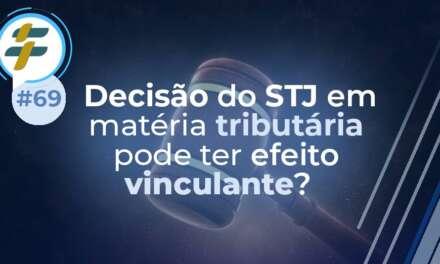 #69: Decisão do STJ em matéria tributária pode ter efeito vinculante?