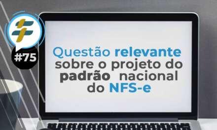#75: Uma questão relevante sobre o projeto do Padrão Nacional de NFS-e