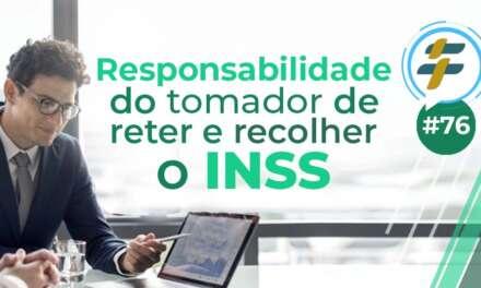 #76: Responsabilidade do tomador de reter e recolher o INSS