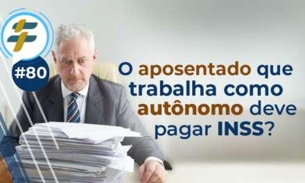 #80: O aposentado que trabalha como autônomo deve pagar INSS?