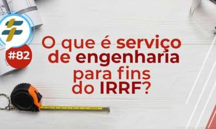 #82: O que é serviço de engenharia para fins do IRRF?