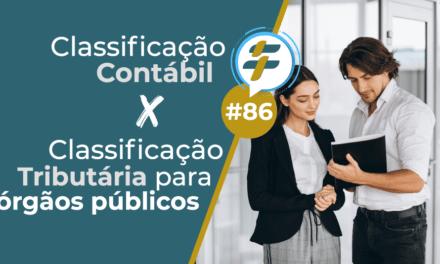 #86: Classificação contábil X classificação tributária para órgãos públicos