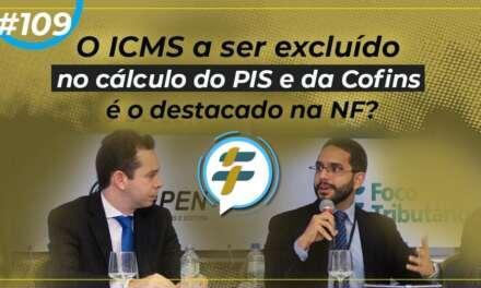 #109: O ICMS a ser excluído no cálculo do PIS e da Cofins é o destacado na NF?