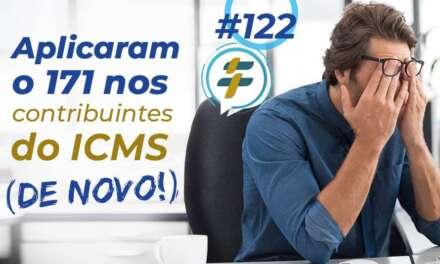 #122: Aplicaram o 171 nos contribuintes do ICMS (de novo)!
