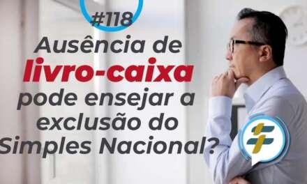 #118: Ausência do livro-caixa pode ensejar a exclusão do Simples Nacional?