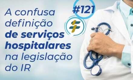 #121: A confusa definição de serviços hospitalares na legislação do IR