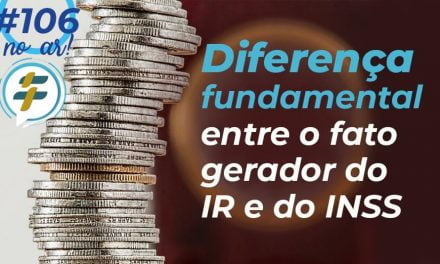 #106: Diferença fundamental entre o fato gerador do IR e do INSS