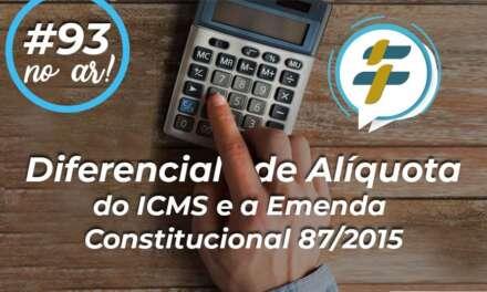 #93: Diferencial de Alíquota do ICMS e a Emenda Constitucional 87/2015