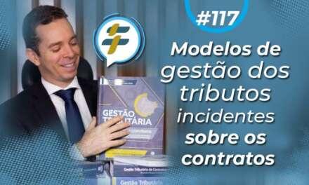 #117: Modelos de gestão dos tributos incidentes sobre os contratos