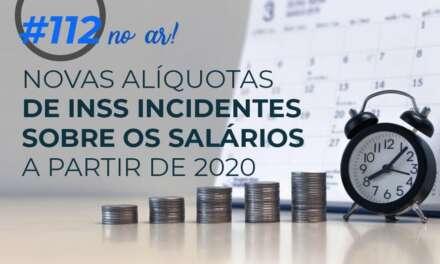 #112: Novas alíquotas de INSS incidentes sobre os salários a partir de 2020