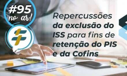 #95: Repercussões da exclusão do ISS para fins de retenção do PIS e da Cofins