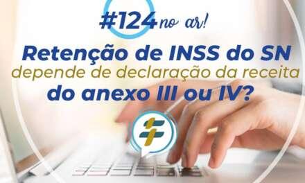 #124: Retenção de INSS do SN depende de declaração de receita do Anexo III ou IV?