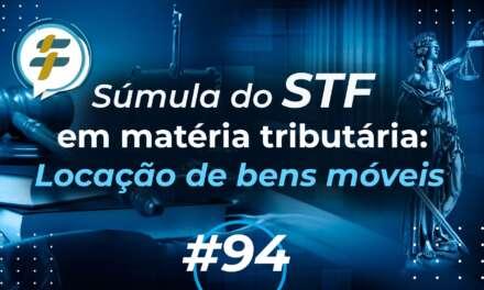 #94: Súmulas do STF em matéria tributária: locação de bens móveis