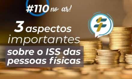 #110: 3 aspectos importantes sobre o ISS das pessoas físicas