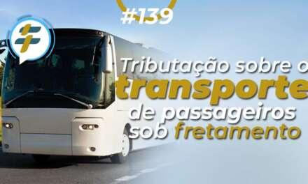 #139: Tributação sobre o transporte de passageiros sob fretamento