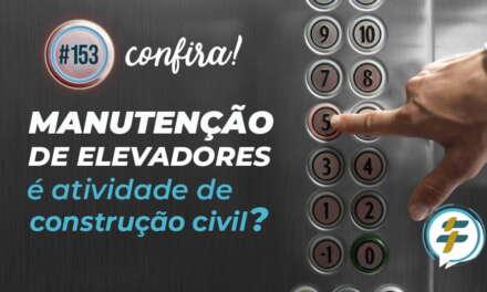 #153: Manutenção de elevadores é atividade de construção civil?