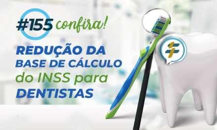 #155: Redução da base de cálculo do INSS para dentistas