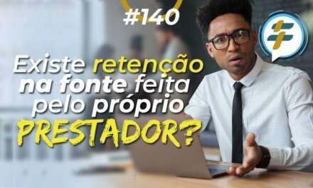 #140: Existe retenção na fonte feita pelo próprio prestador?