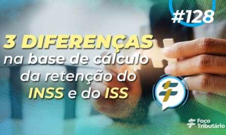 #128: 3 diferenças na base de cálculo da retenção do INSS e do ISS