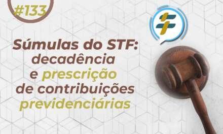 #133: Súmulas do STF: decadência e prescrição de contribuições previdenciárias