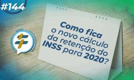 #144: Como fica o novo cálculo de retenção do INSS para 2020