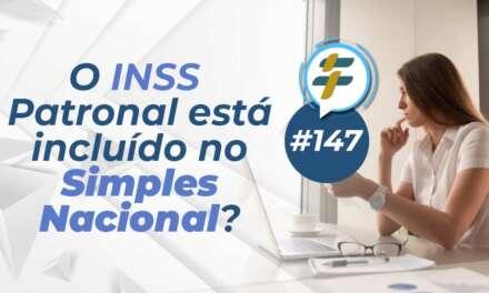 #147: O INSS patronal está incluído no Simples Nacional?