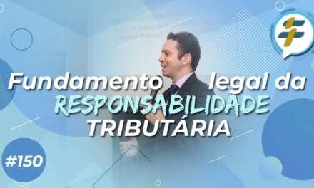 #150: Fundamento legal da responsabilidade tributária