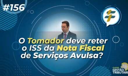#156: O Tomador deve reter o ISS da Nota Fiscal de Serviços Avulsa?